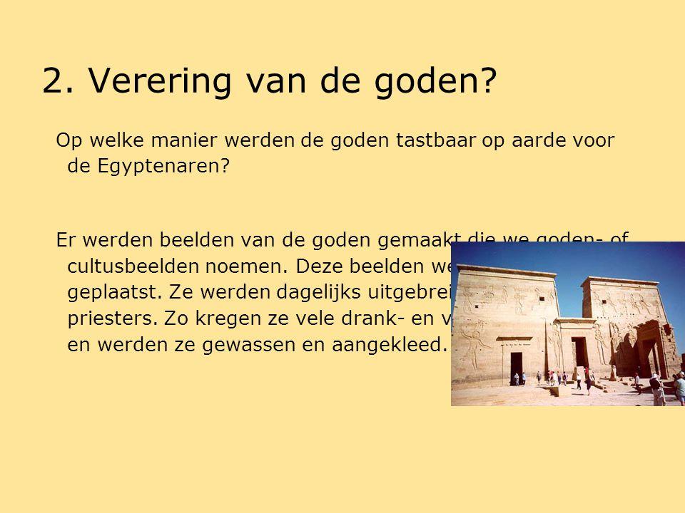 2. Verering van de goden Op welke manier werden de goden tastbaar op aarde voor de Egyptenaren