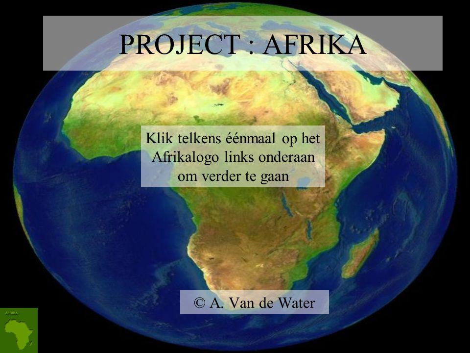PROJECT : AFRIKA Klik telkens éénmaal op het Afrikalogo links onderaan om verder te gaan.