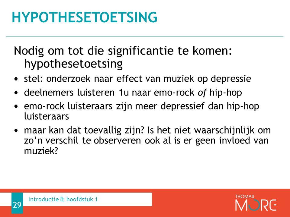 Hypothesetoetsing Nodig om tot die significantie te komen: hypothesetoetsing. stel: onderzoek naar effect van muziek op depressie.