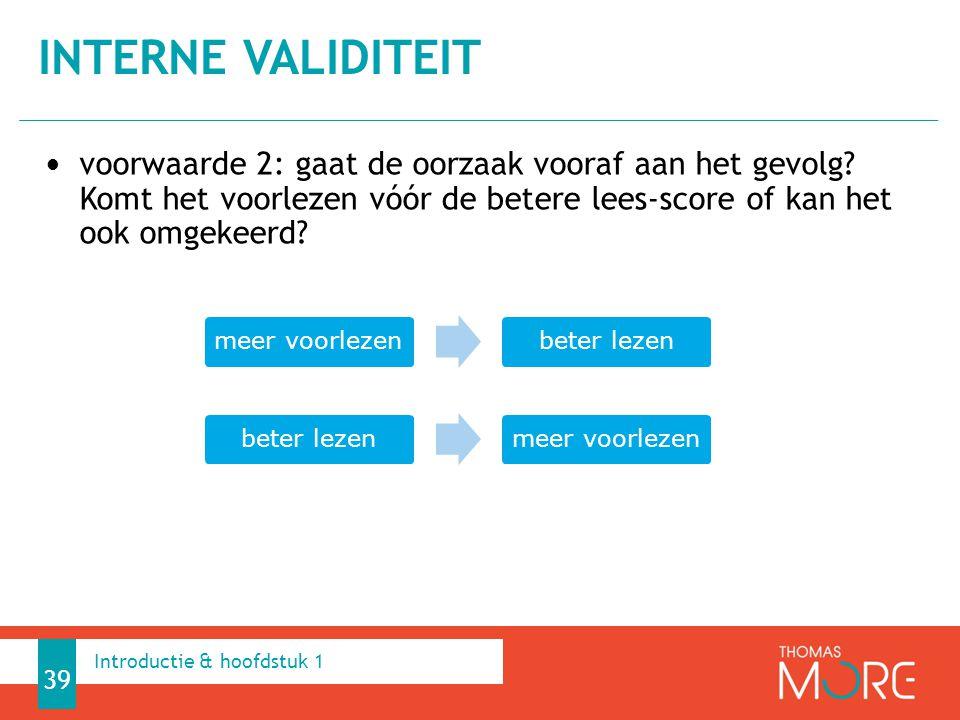 Interne validiteit voorwaarde 2: gaat de oorzaak vooraf aan het gevolg Komt het voorlezen vóór de betere lees-score of kan het ook omgekeerd