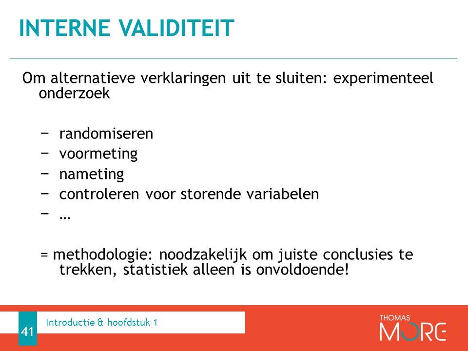 Interne validiteit Om alternatieve verklaringen uit te sluiten: experimenteel onderzoek. randomiseren.
