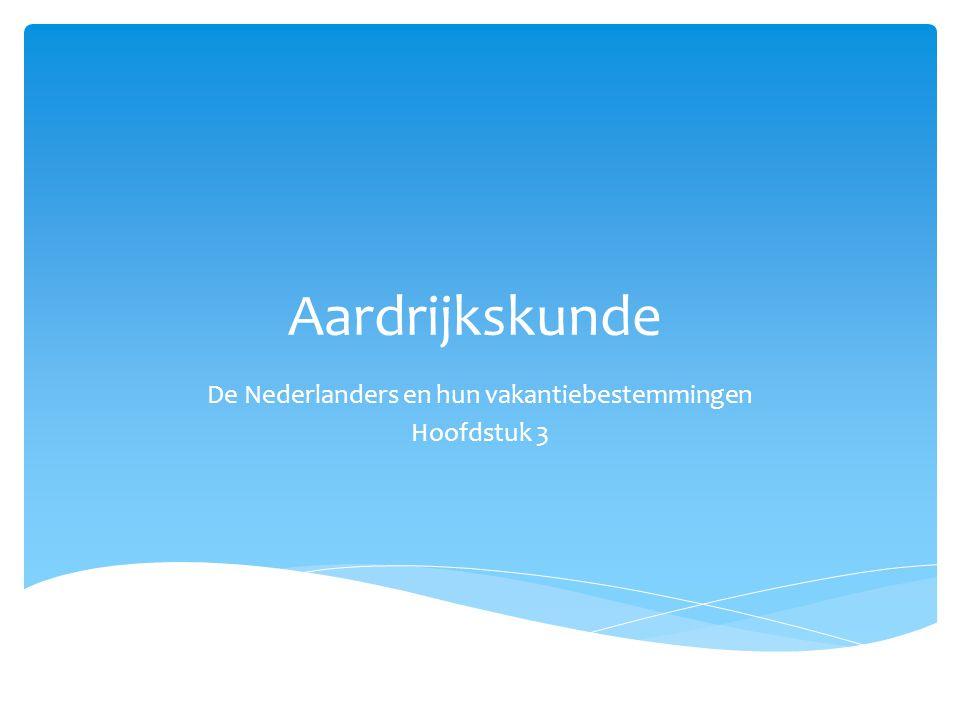 De Nederlanders en hun vakantiebestemmingen Hoofdstuk 3