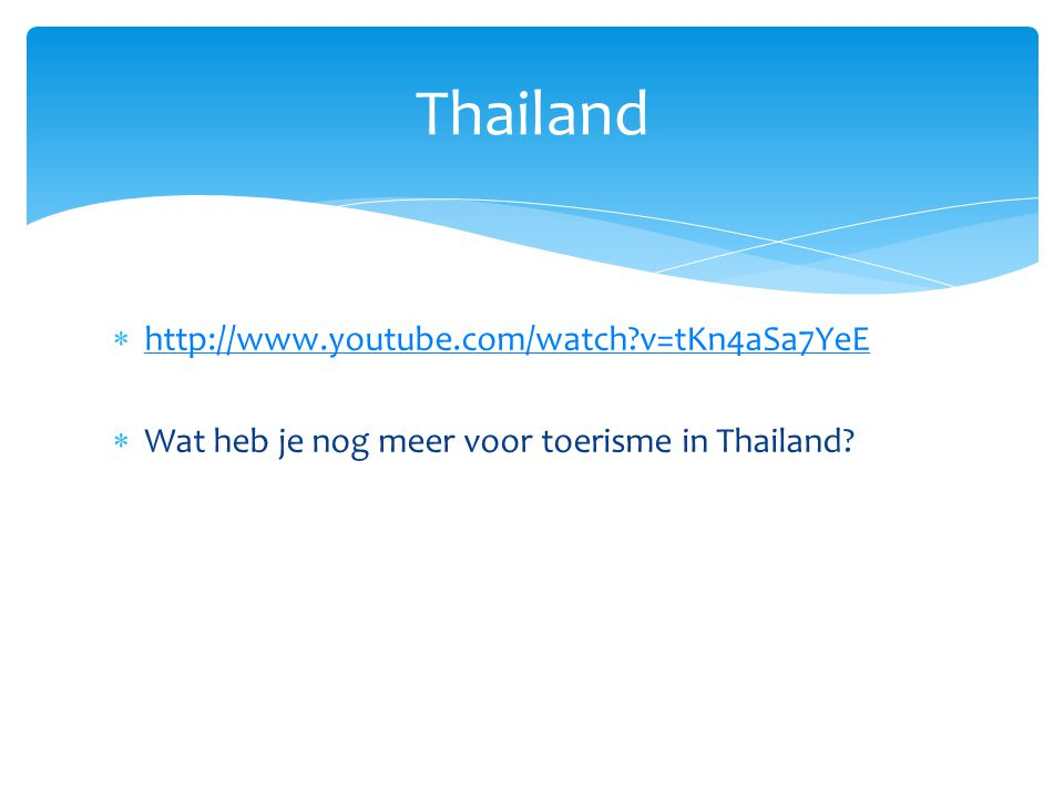 Thailand http://www.youtube.com/watch v=tKn4aSa7YeE
