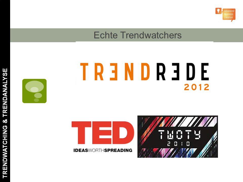 Echte Trendwatchers TRENDWATCHING & TRENDANALYSE
