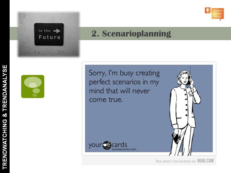 2. Scenarioplanning TRENDWATCHING & TRENDANALYSE