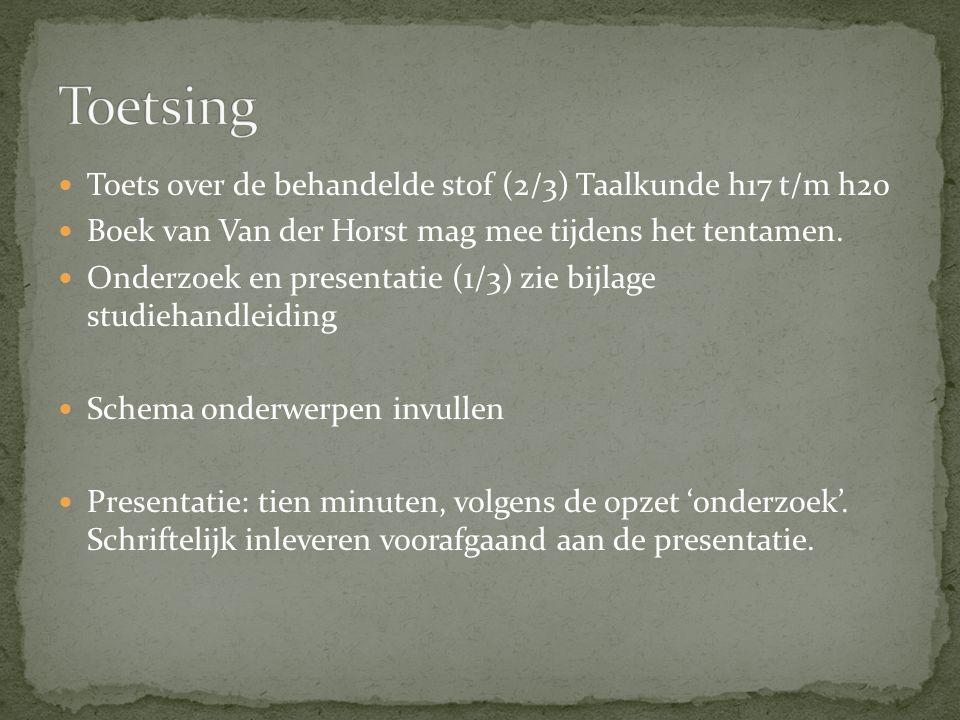 Toetsing Toets over de behandelde stof (2/3) Taalkunde h17 t/m h20