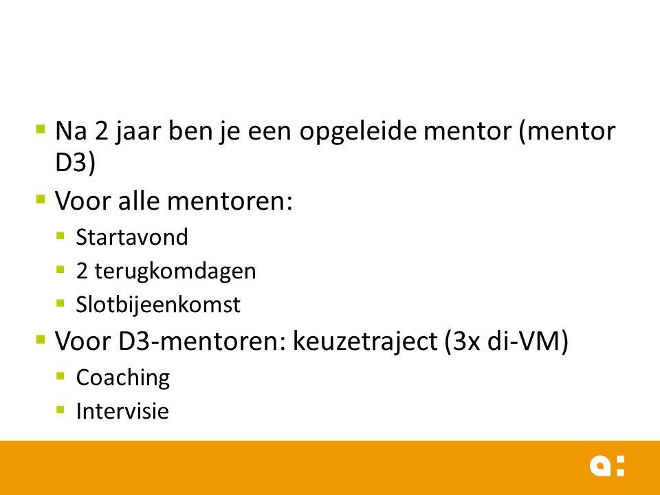 Na 2 jaar ben je een opgeleide mentor (mentor D3) Voor alle mentoren: