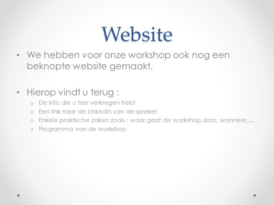 Website We hebben voor onze workshop ook nog een beknopte website gemaakt. Hierop vindt u terug : De info die u hier verkregen hebt.