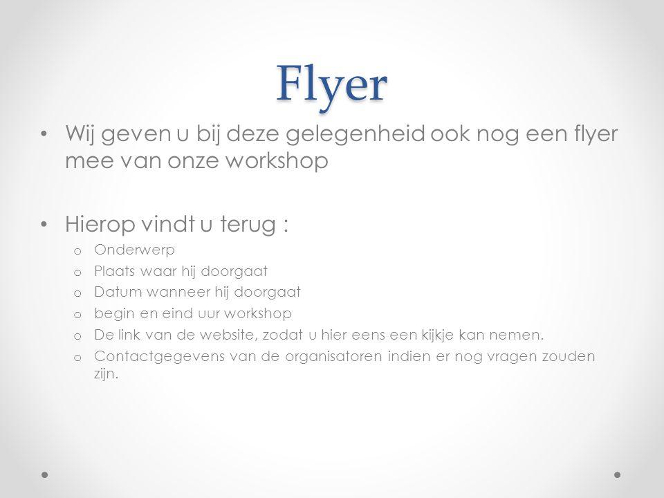 Flyer Wij geven u bij deze gelegenheid ook nog een flyer mee van onze workshop. Hierop vindt u terug :