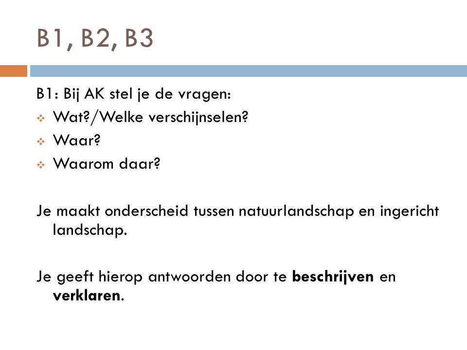 B1, B2, B3 B1: Bij AK stel je de vragen: Wat /Welke verschijnselen