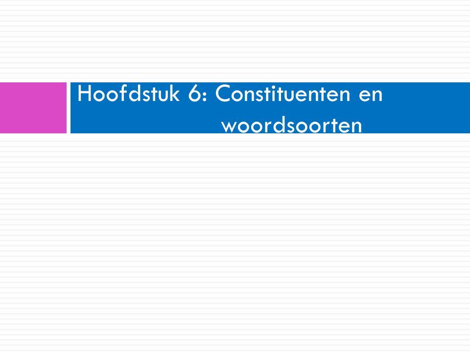 Hoofdstuk 6: Constituenten en woordsoorten