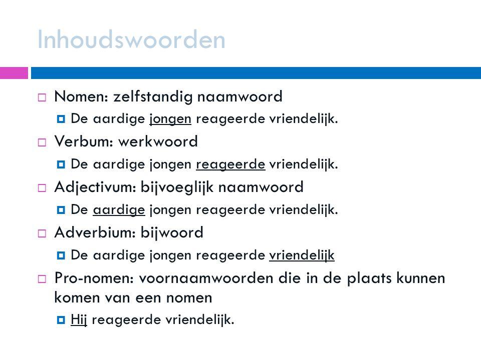 Inhoudswoorden Nomen: zelfstandig naamwoord Verbum: werkwoord