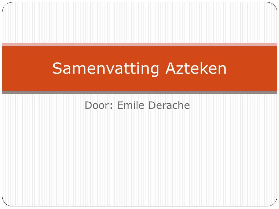Samenvatting Azteken Door: Emile Derache