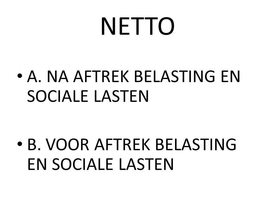 NETTO A. NA AFTREK BELASTING EN SOCIALE LASTEN
