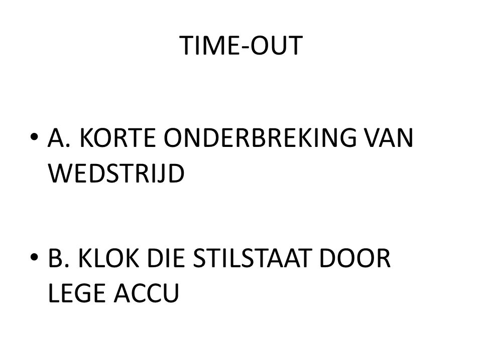 TIME-OUT A. KORTE ONDERBREKING VAN WEDSTRIJD B. KLOK DIE STILSTAAT DOOR LEGE ACCU