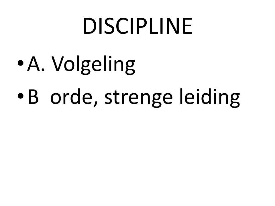 DISCIPLINE A. Volgeling B orde, strenge leiding