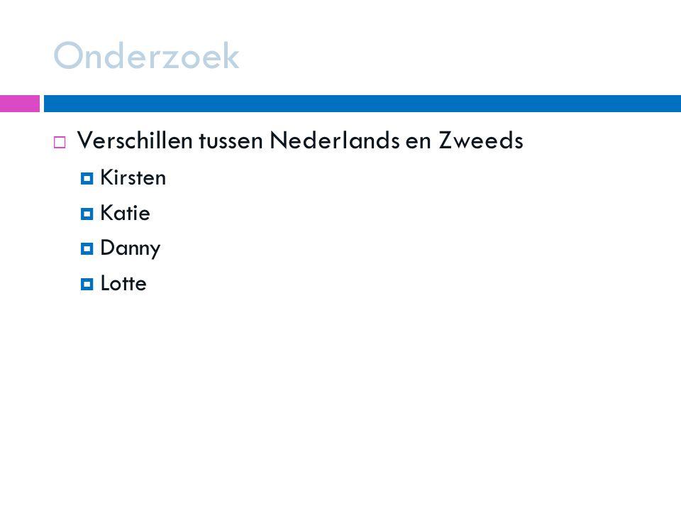 Onderzoek Verschillen tussen Nederlands en Zweeds Kirsten Katie Danny