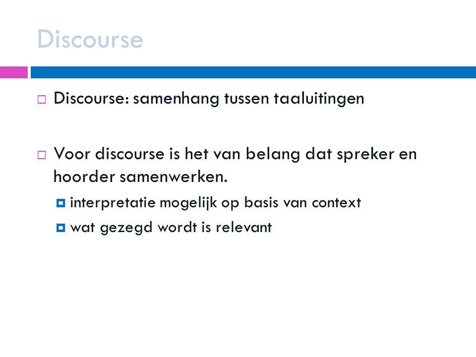 Discourse Discourse: samenhang tussen taaluitingen