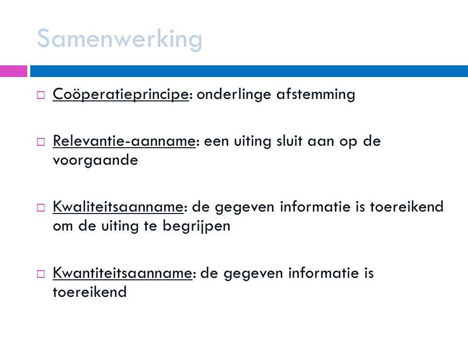 Samenwerking Coöperatieprincipe: onderlinge afstemming