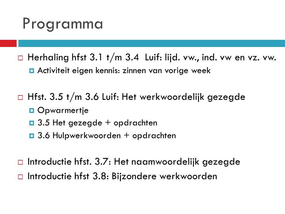 Programma Herhaling hfst 3.1 t/m 3.4 Luif: lijd. vw., ind. vw en vz. vw. Activiteit eigen kennis: zinnen van vorige week.