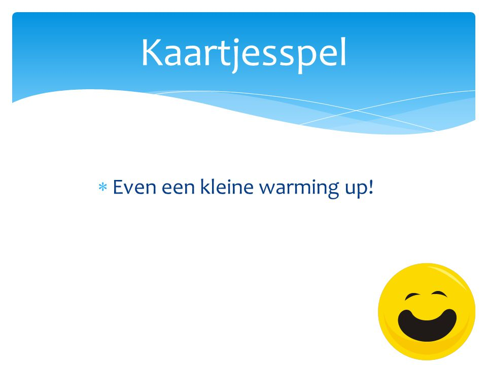 Kaartjesspel Even een kleine warming up!