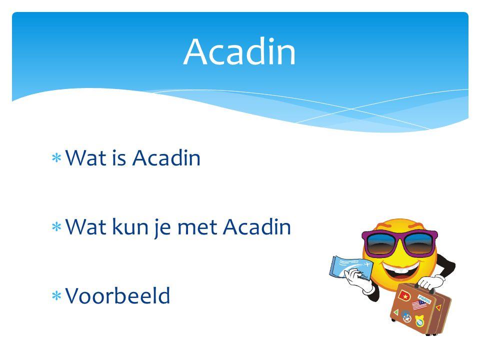 Acadin Wat is Acadin Wat kun je met Acadin Voorbeeld