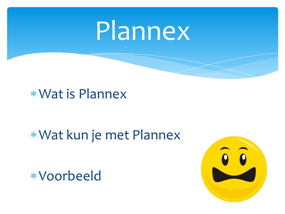 Plannex Wat is Plannex Wat kun je met Plannex Voorbeeld