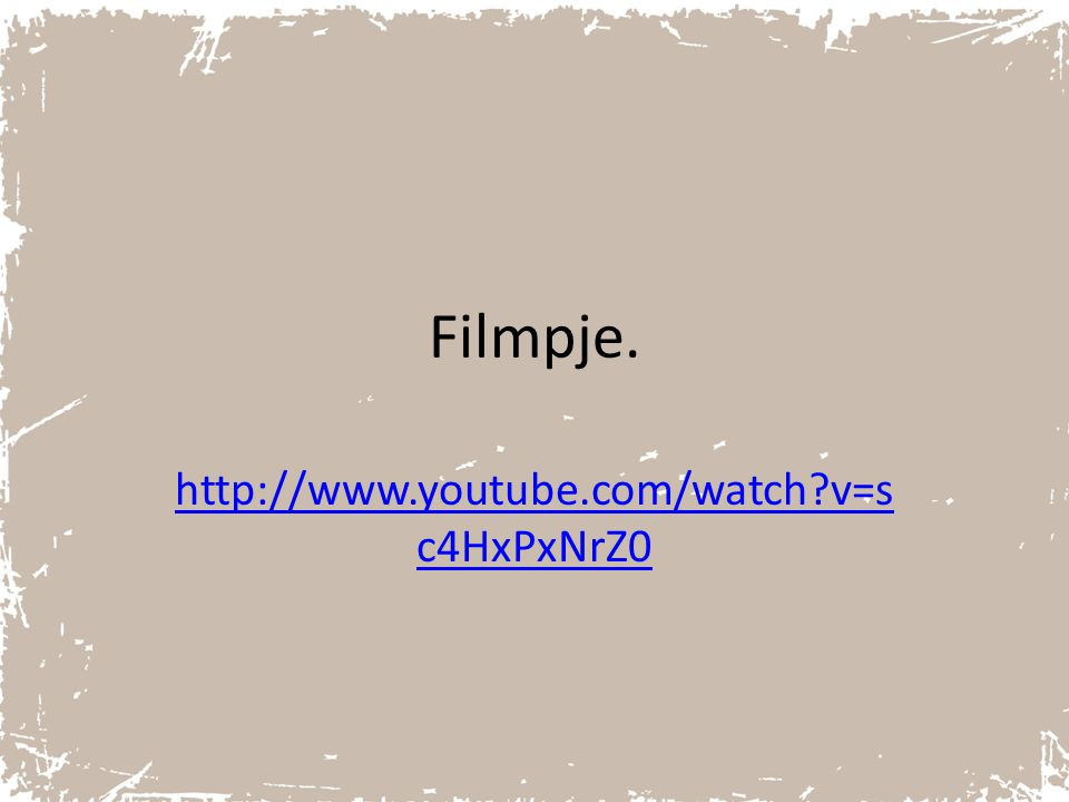 Filmpje. http://www.youtube.com/watch v=sc4HxPxNrZ0