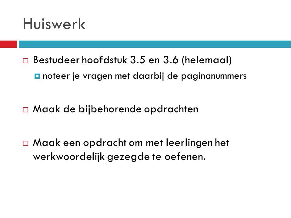 Huiswerk Bestudeer hoofdstuk 3.5 en 3.6 (helemaal)
