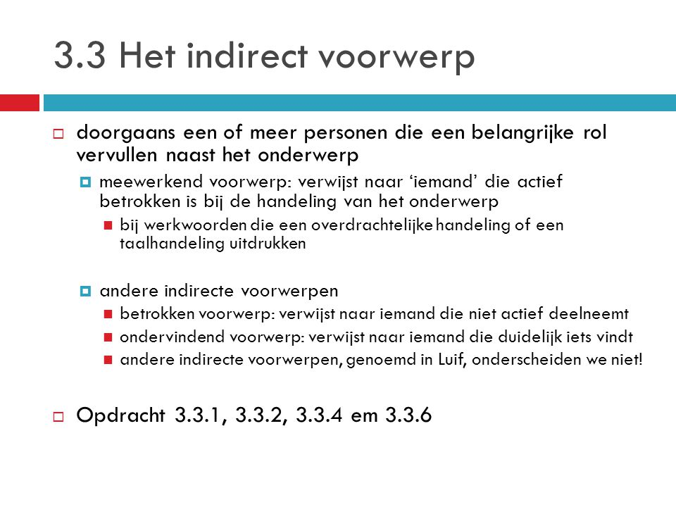3.3 Het indirect voorwerp doorgaans een of meer personen die een belangrijke rol vervullen naast het onderwerp.