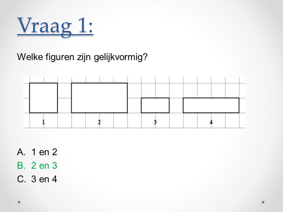 Vraag 1: Welke figuren zijn gelijkvormig 1 en 2 2 en 3 3 en 4