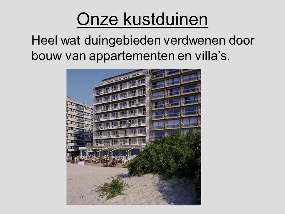 Onze kustduinen Heel wat duingebieden verdwenen door bouw van appartementen en villa's.