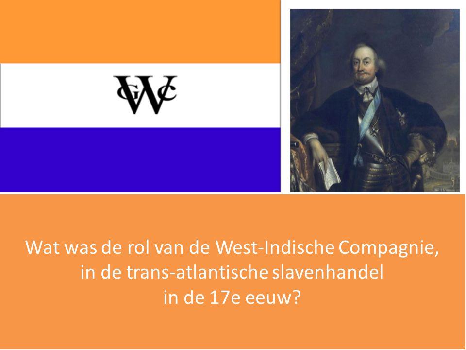 Wat was de rol van de West-Indische Compagnie, in de trans-atlantische slavenhandel in de 17e eeuw