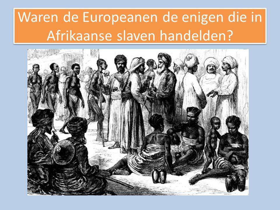 Waren de Europeanen de enigen die in Afrikaanse slaven handelden