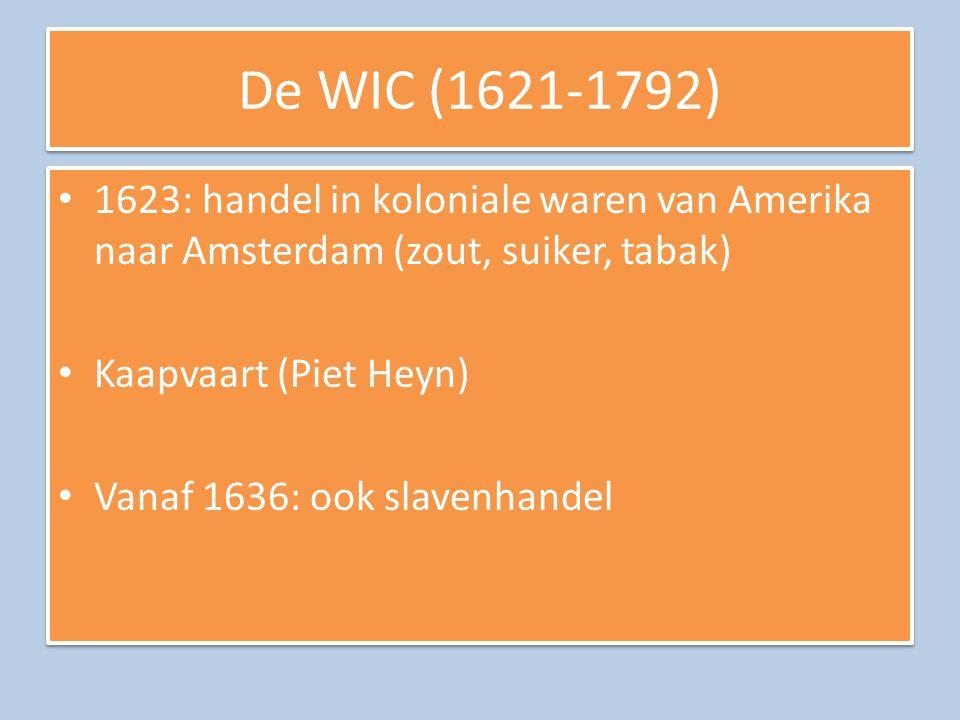 De WIC (1621-1792) 1623: handel in koloniale waren van Amerika naar Amsterdam (zout, suiker, tabak)