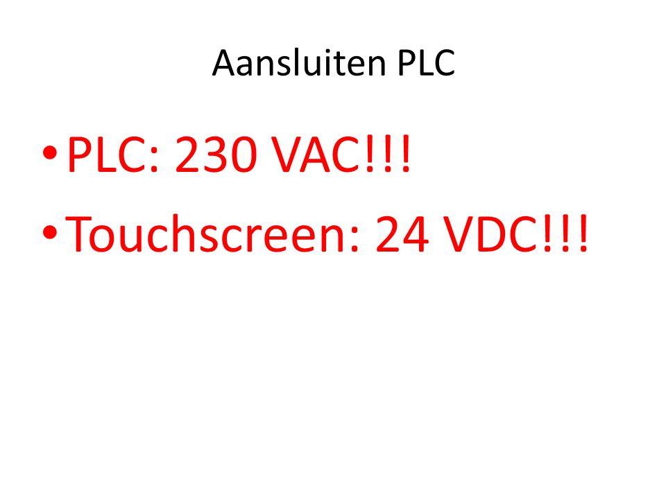Aansluiten PLC PLC: 230 VAC!!! Touchscreen: 24 VDC!!!