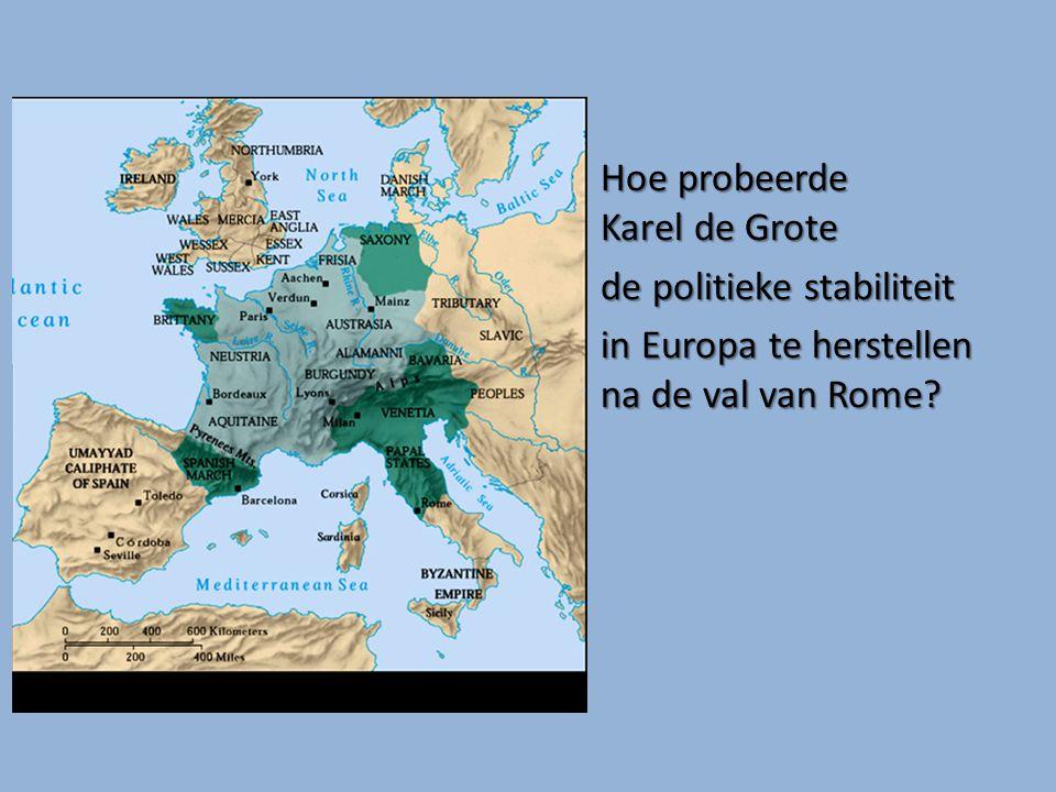 Hoe probeerde Karel de Grote de politieke stabiliteit in Europa te herstellen na de val van Rome