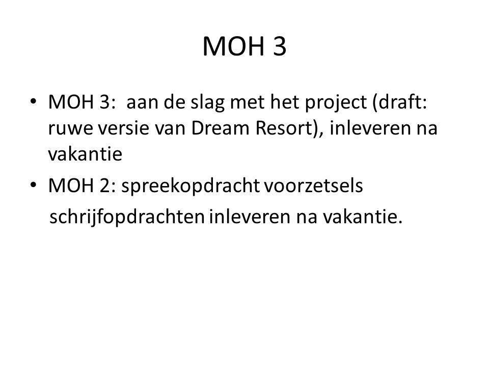 MOH 3 MOH 3: aan de slag met het project (draft: ruwe versie van Dream Resort), inleveren na vakantie.