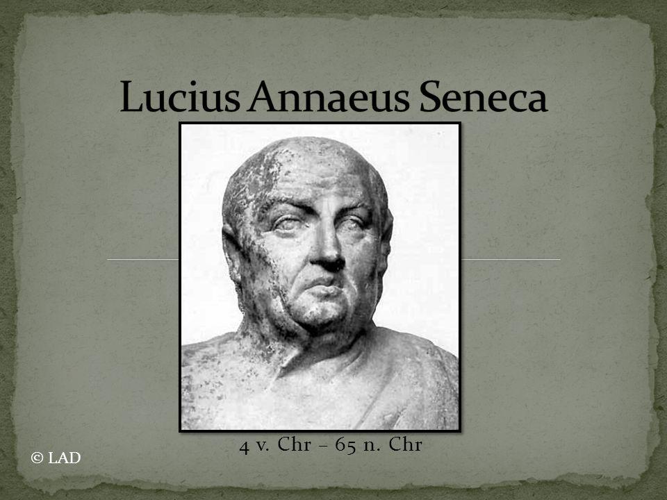 Lucius Annaeus Seneca 4 v. Chr – 65 n. Chr © LAD