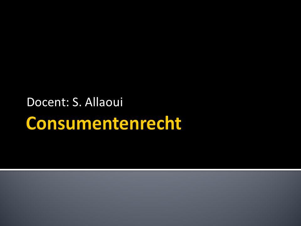 Docent: S. Allaoui Consumentenrecht