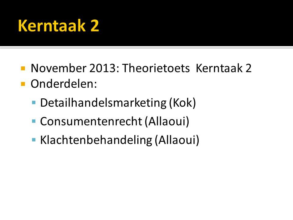 Kerntaak 2 November 2013: Theorietoets Kerntaak 2 Onderdelen: