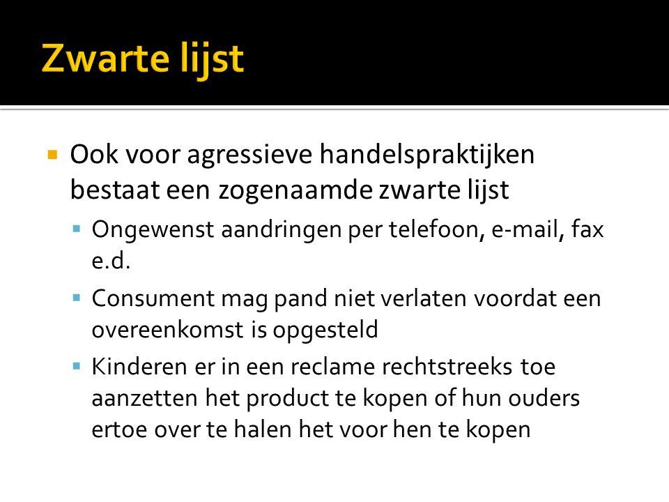 Zwarte lijst Ook voor agressieve handelspraktijken bestaat een zogenaamde zwarte lijst. Ongewenst aandringen per telefoon, e-mail, fax e.d.