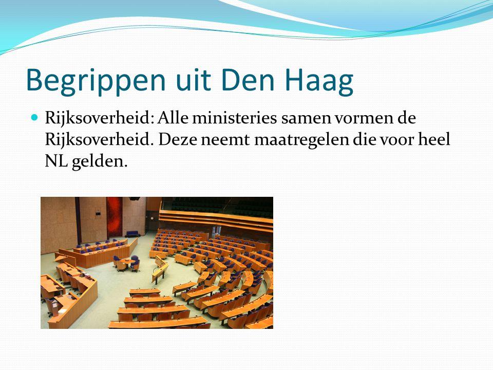 Begrippen uit Den Haag Rijksoverheid: Alle ministeries samen vormen de Rijksoverheid.