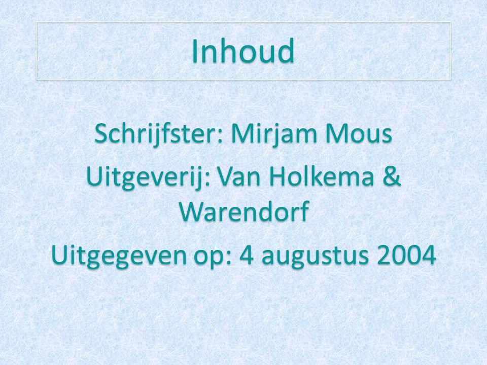 Inhoud Schrijfster: Mirjam Mous Uitgeverij: Van Holkema & Warendorf