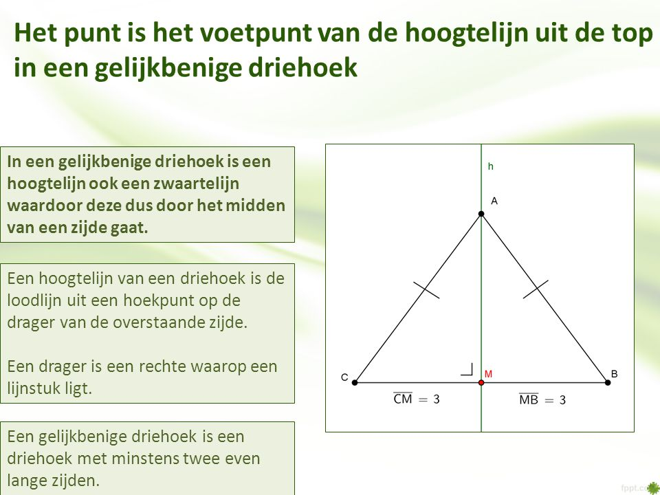 Het punt is het voetpunt van de hoogtelijn uit de top in een gelijkbenige driehoek