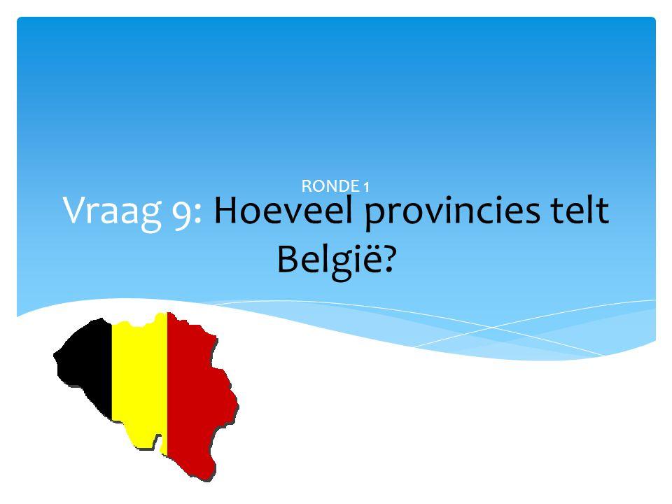 Vraag 9: Hoeveel provincies telt België