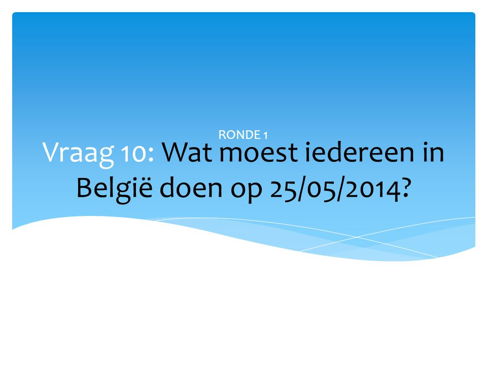 Vraag 10: Wat moest iedereen in België doen op 25/05/2014