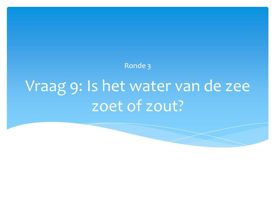 Vraag 9: Is het water van de zee zoet of zout