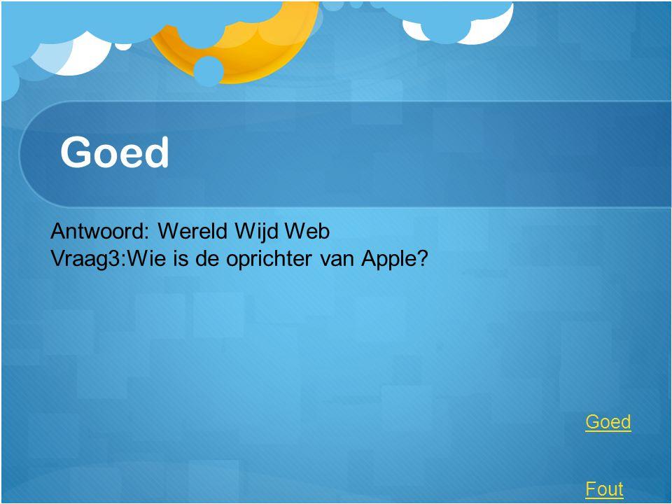 Goed Antwoord: Wereld Wijd Web Vraag3:Wie is de oprichter van Apple