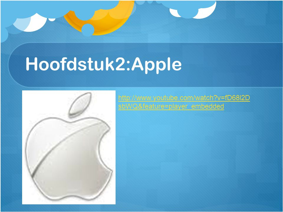 Hoofdstuk2:Apple http://www.youtube.com/watch v=fD68l2DsbWQ&feature=player_embedded